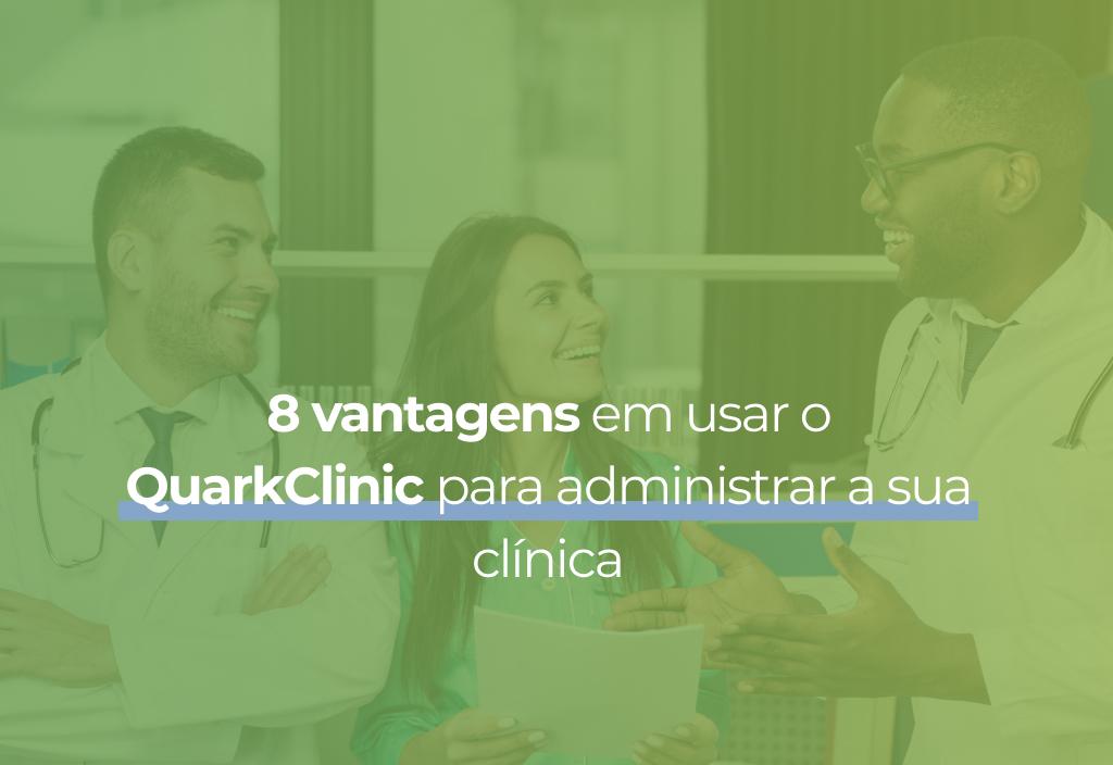 8 vantagens em usar o QuarkClinic para administrar a sua clínica